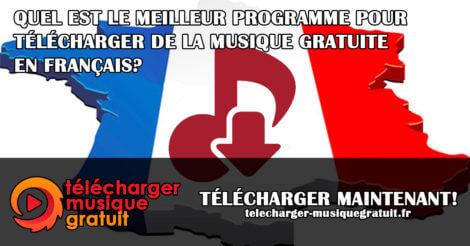 QUEL EST LE MEILLEUR PROGRAMME POUR TÉLÉCHARGER DE LA MUSIQUE GRATUITE EN FRANÇAIS?